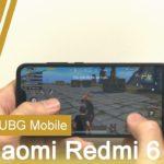 Test PUBG Mobile Trên Xiaomi Redmi 6 Pro – Snap 625 chiến còn ngon không ???